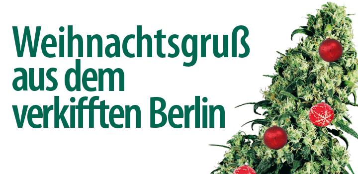 Weihnachtsgrüße Aus Berlin.Weihnachtsgruß Aus Dem Verkifften Berlin Hanfjournal